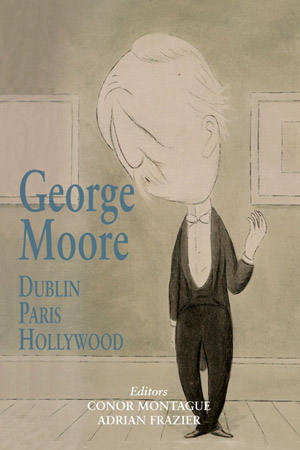 George Moore: Dublin, Paris, Hollywood