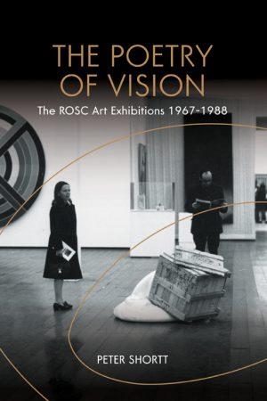 The Poetry of Vision: The ROSC Art Exhibitions, 1967-1988