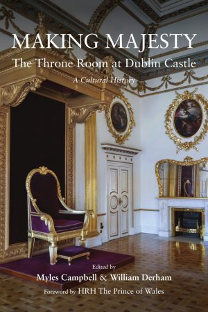 Making Majesty: The Throne Room at Dublin Castle – A Cultural History