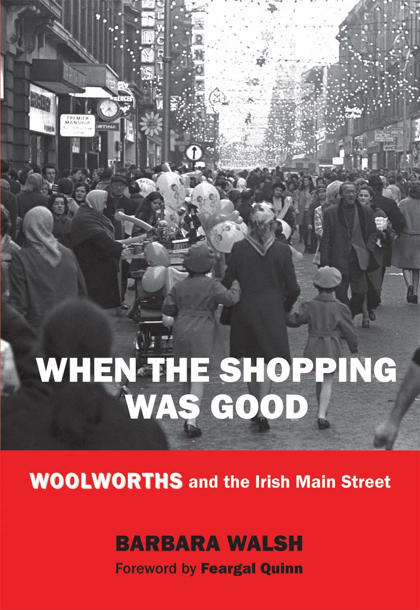When the Shopping Was Good: Woolworths and the Irish Main Street