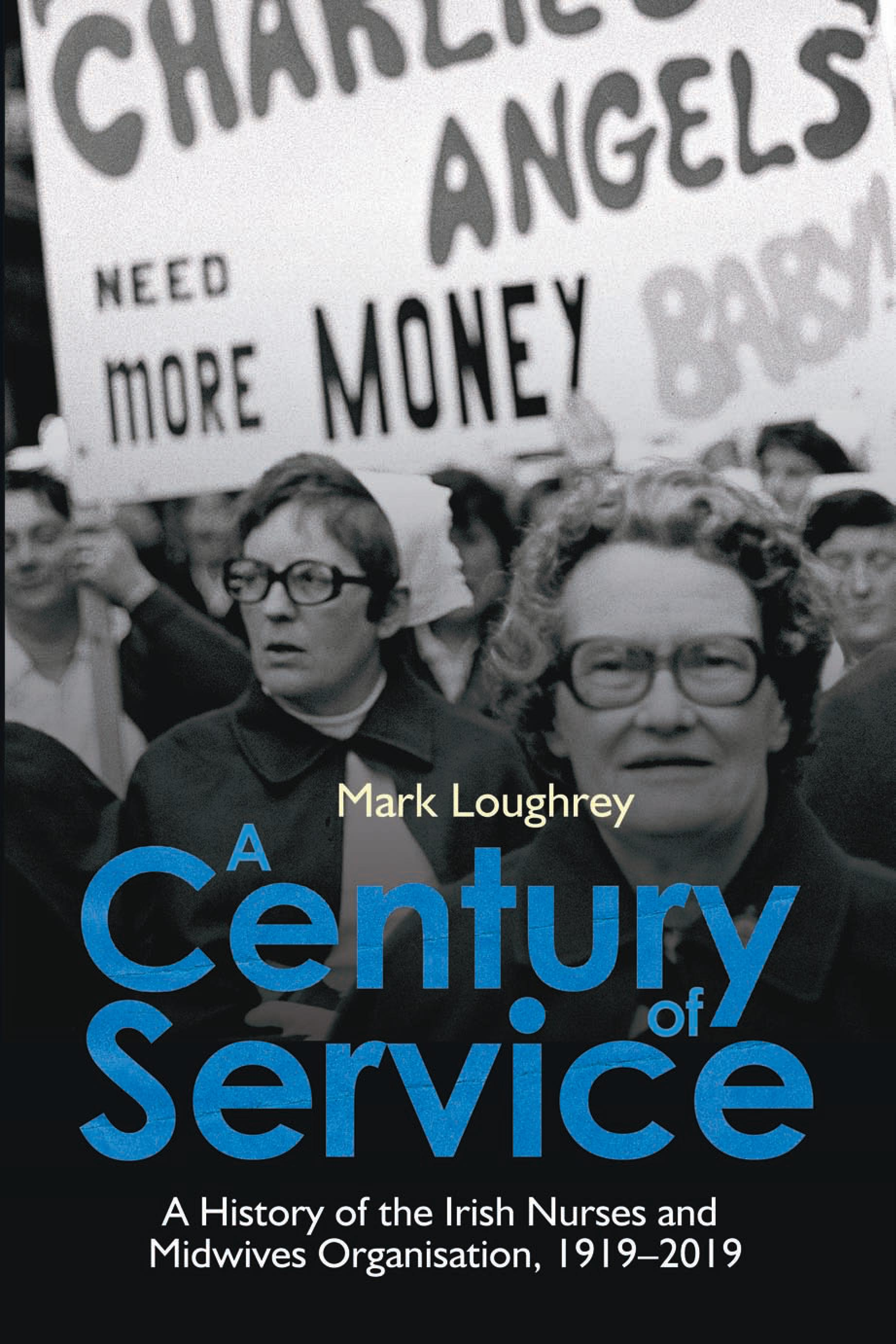 A Century of Service: A History of the Irish Nurses and Midwives Organisation, 1919–2019